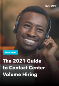 The 2021 Guide to Contact Center Volume Hiring